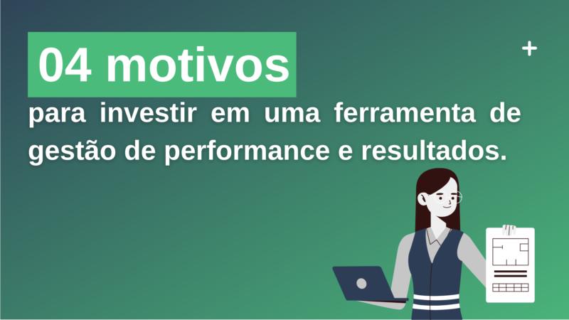 Motivos para investir em uma ferramenta de gestão de performance e resultados.