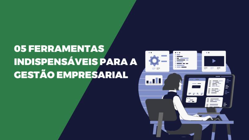 05 ferramentas para a gestão empresarial indispensáveis.
