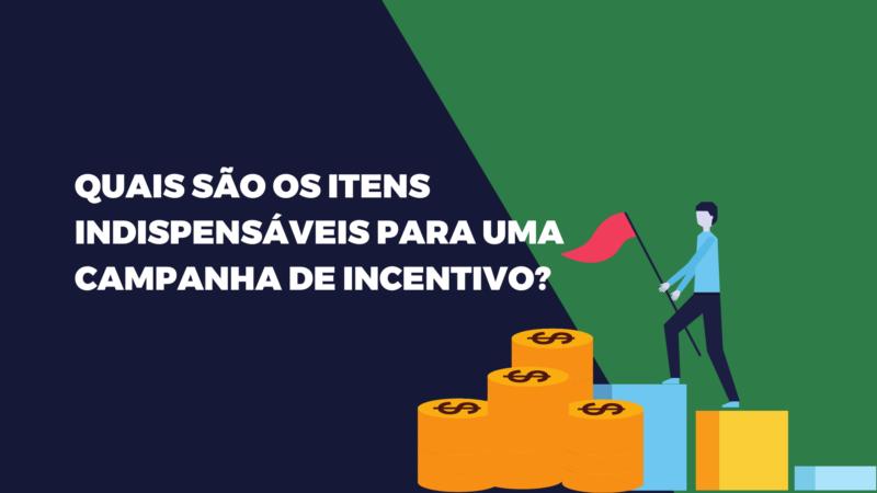 Quais são os itens indispensáveis para uma campanha de incentivo?