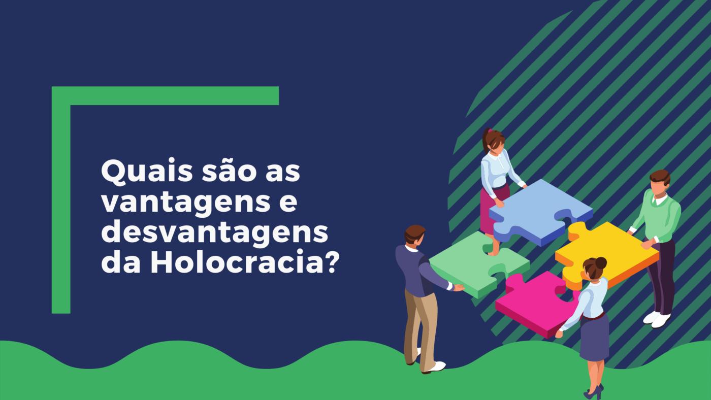 Quais são as vantagens e desvantagens da Holocracia?