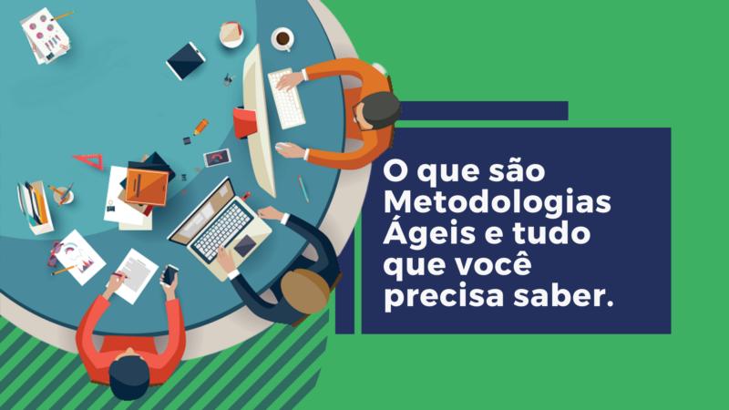 O que são Metodologias Ágeis e tudo que você precisa saber.