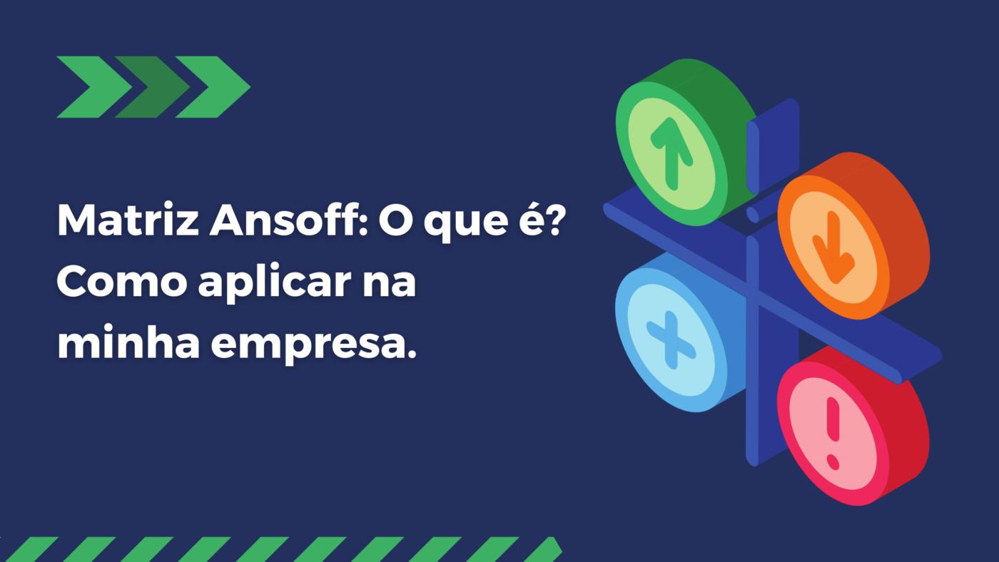 Matriz Ansoff: o que é? Como aplicar na minha empresa.