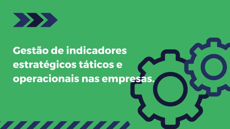 Gestão de indicadores estratégicos táticos e operacionais nas empresas.